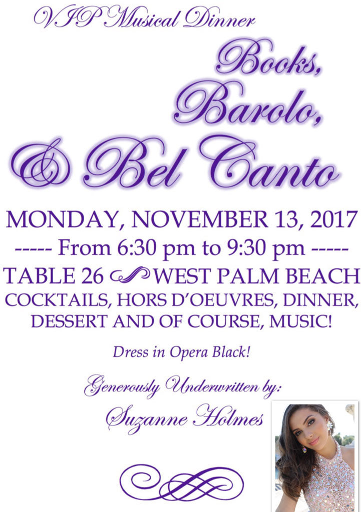 VIP Musical Dinner - Books, Barolo, & Bel Canto MONDAY, NOVEMBER 13, 2017 from 6:30 pm to 9:30 pm - TABLE 26 WEST PALM BEACH COCKTAILS, HORS D'OEUVRES, DINNER, DESSERT AND OF COURSE, MUSIC! Dress in Opera Black!